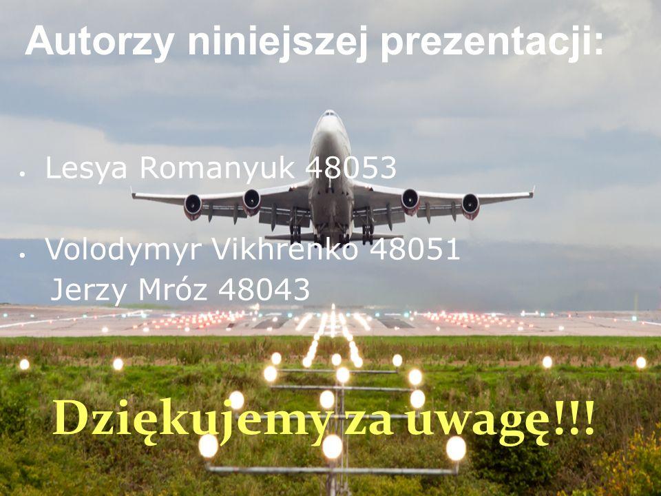 Autorzy niniejszej prezentacji: Lesya Romanyuk 48053 Volodymyr Vikhrenko 48051 Jerzy Mróz 48043 Dziękujemy za uwagę!!!
