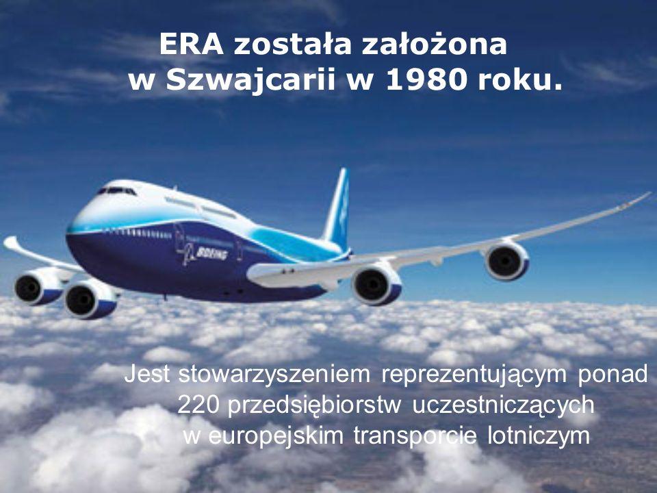 Jest stowarzyszeniem reprezentującym ponad 220 przedsiębiorstw uczestniczących w europejskim transporcie lotniczym ERA została założona w Szwajcarii w