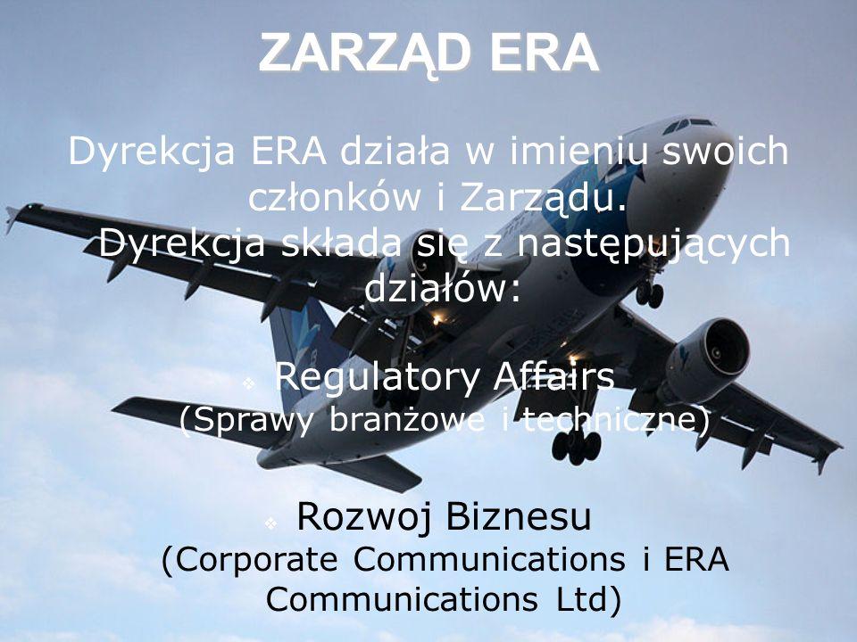 ZARZĄD ERA REGULATORY AFFAIRS SPRAWY PRZEMYSŁ Dział ten zajmuje się wszystkimi kwestiami dotyczącymi polityki transportu lotniczego; lotnisk i operacji naziemnych; ochrony środowiska, przestrzeni powietrznej (np.