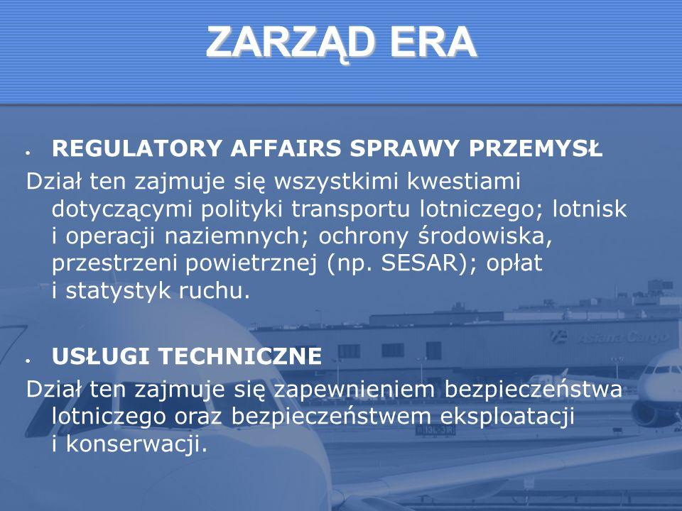 ZARZĄD ERA REGULATORY AFFAIRS SPRAWY PRZEMYSŁ Dział ten zajmuje się wszystkimi kwestiami dotyczącymi polityki transportu lotniczego; lotnisk i operacj