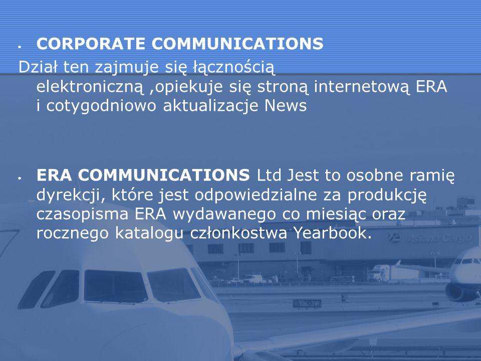CORPORATE COMMUNICATIONS Dział ten zajmuje się łącznością elektroniczną,opiekuje się stroną internetową ERA i cotygodniowo aktualizacje News ERA COMMU
