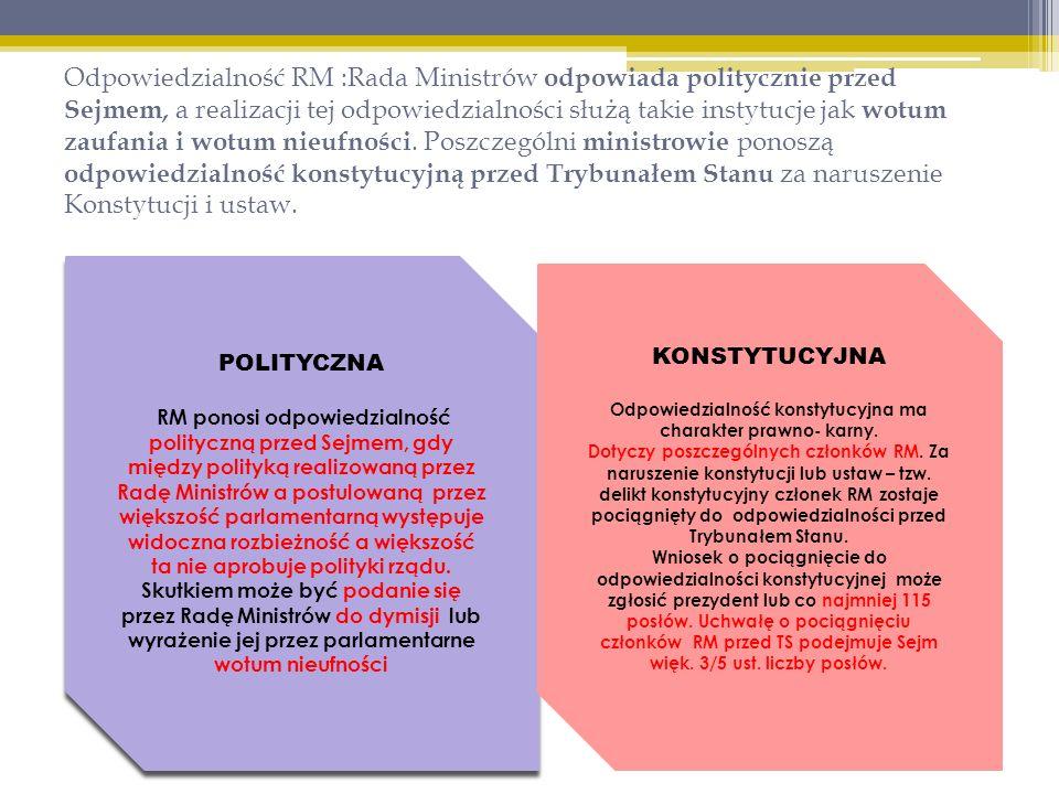 Odpowiedzialność RM :Rada Ministrów odpowiada politycznie przed Sejmem, a realizacji tej odpowiedzialności służą takie instytucje jak wotum zaufania i wotum nieufności.