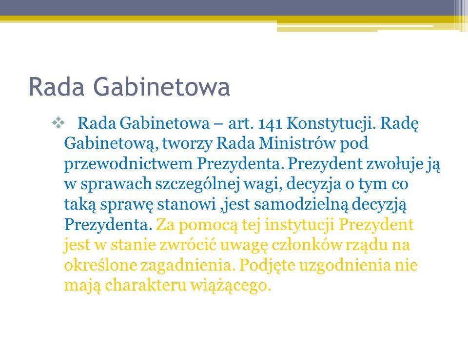 Rada Gabinetowa Rada Gabinetowa – art. 141 Konstytucji. Radę Gabinetową, tworzy Rada Ministrów pod przewodnictwem Prezydenta. Prezydent zwołuje ją w s