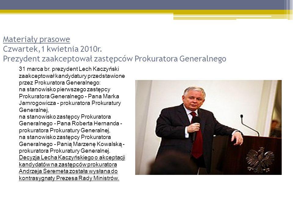 Materiały prasowe Czwartek,1 kwietnia 2010r. Prezydent zaakceptował zastępców Prokuratora Generalnego 31 marca br. prezydent Lech Kaczyński zaakceptow