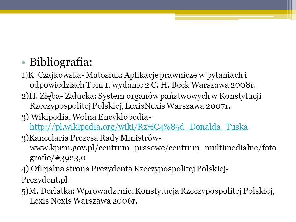Bibliografia: 1)K. Czajkowska- Matosiuk: Aplikacje prawnicze w pytaniach i odpowiedziach Tom 1, wydanie 2 C. H. Beck Warszawa 2008r. 2)H. Zięba- Załuc