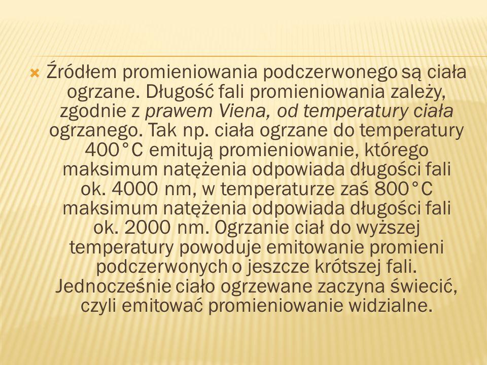 Źródłem promieniowania podczerwonego są ciała ogrzane. Długość fali promieniowania zależy, zgodnie z prawem Viena, od temperatury ciała ogrzanego. Tak