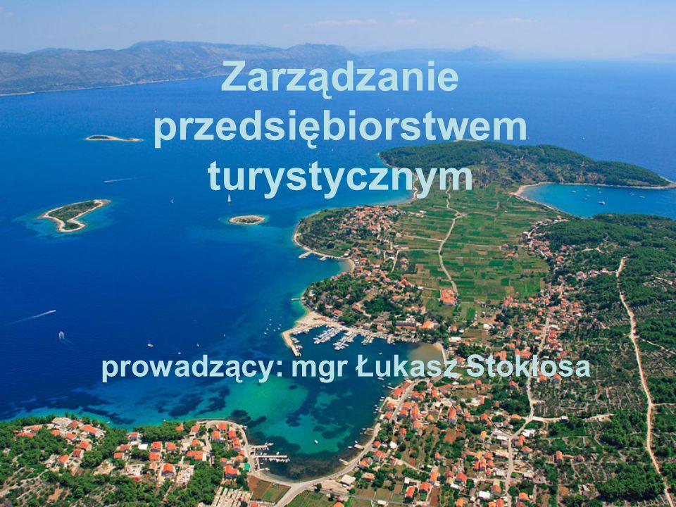 Zarządzanie przedsiębiorstwem turystycznym prowadzący: mgr Łukasz Stokłosa