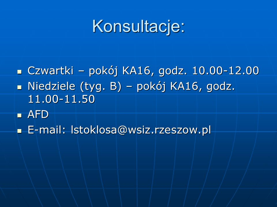 Konsultacje: Czwartki – pokój KA16, godz. 10.00-12.00 Czwartki – pokój KA16, godz. 10.00-12.00 Niedziele (tyg. B) – pokój KA16, godz. 11.00-11.50 Nied