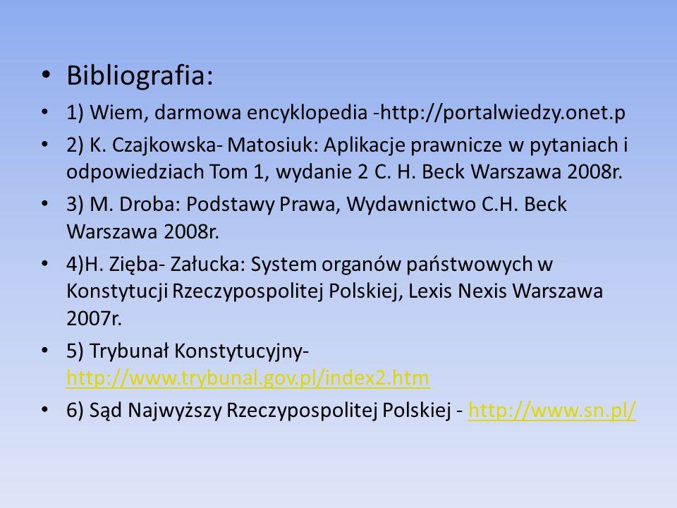 Bibliografia: 1) Wiem, darmowa encyklopedia -http://portalwiedzy.onet.p 2) K. Czajkowska- Matosiuk: Aplikacje prawnicze w pytaniach i odpowiedziach To