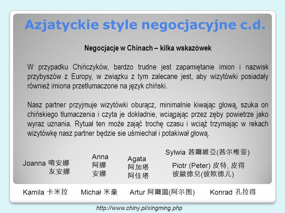 Azjatyckie style negocjacyjne c.d. Negocjacje w Chinach – kilka wskazówek W przypadku Chińczyków, bardzo trudne jest zapamiętanie imion i nazwisk przy