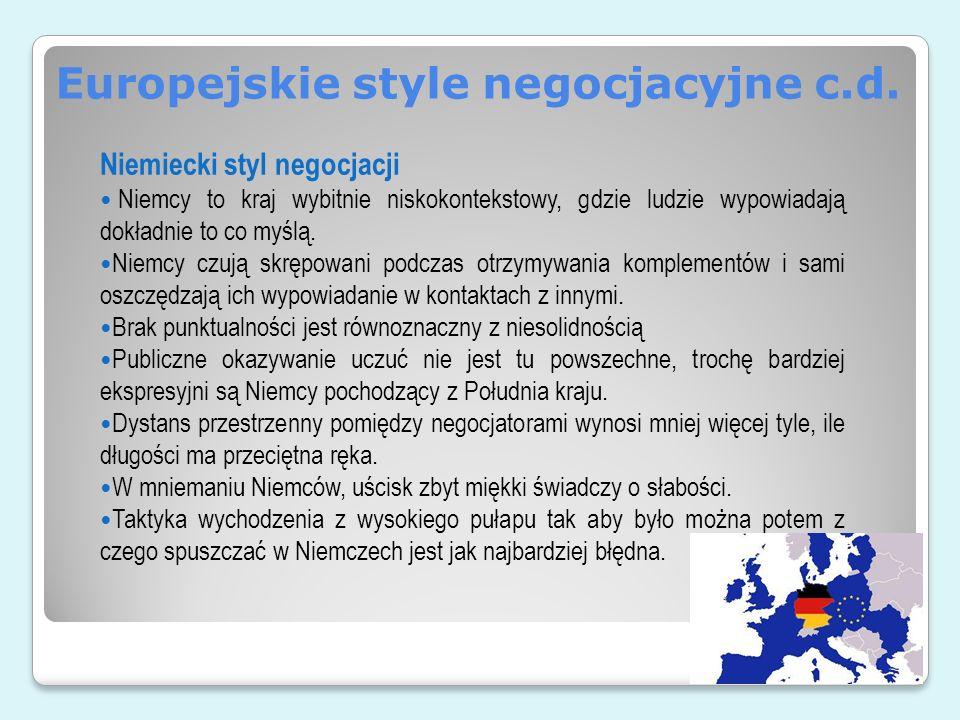 Europejskie style negocjacyjne c.d. Niemiecki styl negocjacji Niemcy to kraj wybitnie niskokontekstowy, gdzie ludzie wypowiadają dokładnie to co myślą