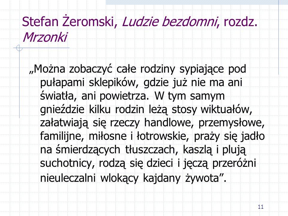 11 Stefan Żeromski, Ludzie bezdomni, rozdz. Mrzonki Można zobaczyć całe rodziny sypiające pod pułapami sklepików, gdzie już nie ma ani światła, ani po