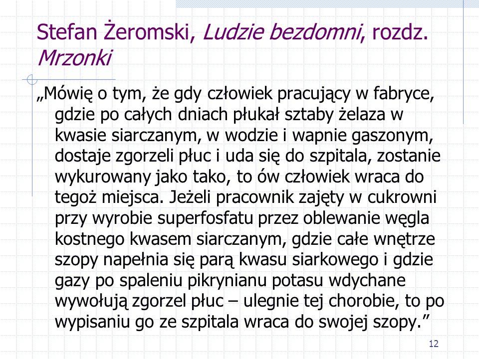12 Stefan Żeromski, Ludzie bezdomni, rozdz. Mrzonki Mówię o tym, że gdy człowiek pracujący w fabryce, gdzie po całych dniach płukał sztaby żelaza w kw
