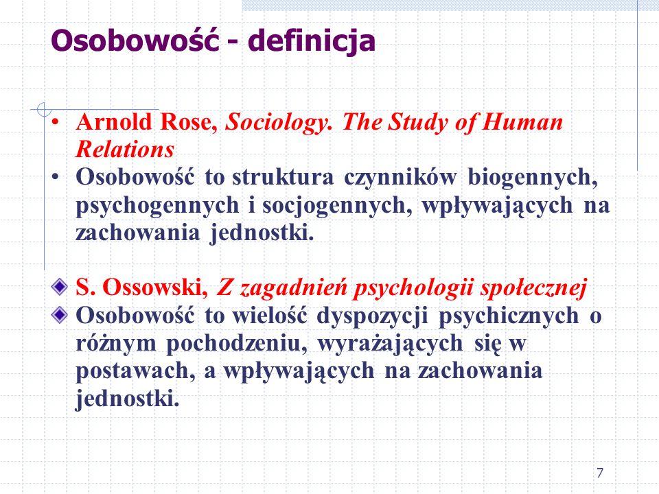 7 Osobowość - definicja Arnold Rose, Sociology. The Study of Human Relations Osobowość to struktura czynników biogennych, psychogennych i socjogennych