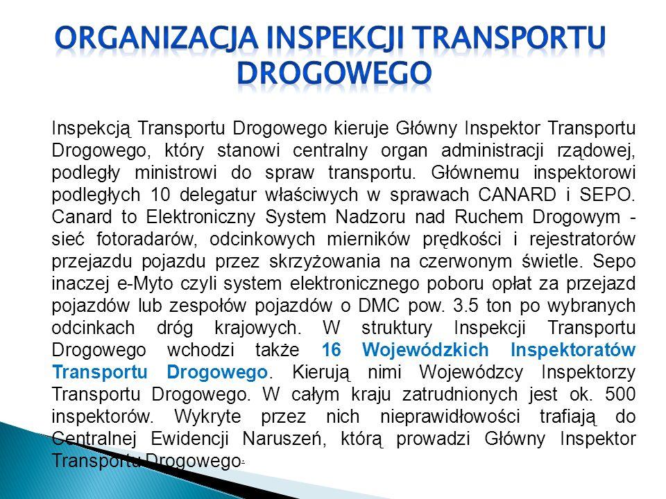 Inspekcją Transportu Drogowego kieruje Główny Inspektor Transportu Drogowego, który stanowi centralny organ administracji rządowej, podległy ministrow