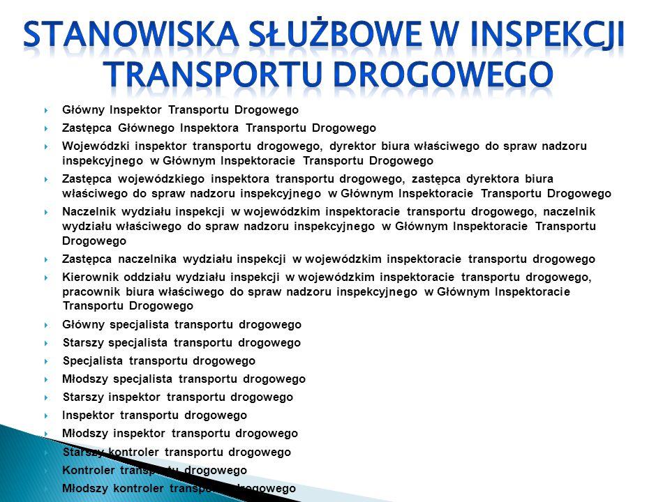 Główny Inspektor Transportu Drogowego Zastępca Głównego Inspektora Transportu Drogowego Wojewódzki inspektor transportu drogowego, dyrektor biura właś