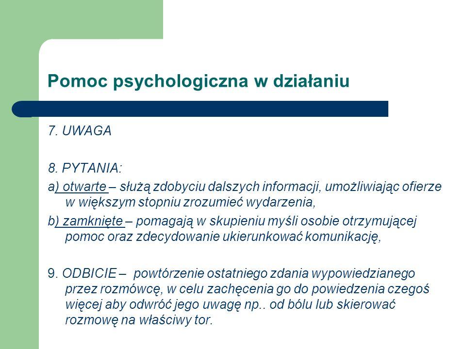 Pomoc psychologiczna w działaniu 7. UWAGA 8. PYTANIA: a) otwarte – służą zdobyciu dalszych informacji, umożliwiając ofierze w większym stopniu zrozumi