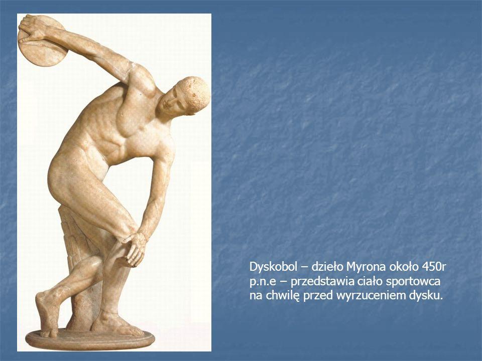 Dyskobol – dzieło Myrona około 450r p.n.e – przedstawia ciało sportowca na chwilę przed wyrzuceniem dysku.