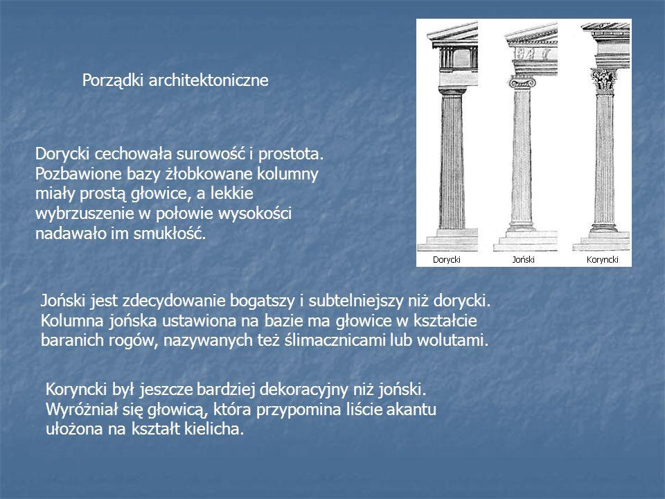 Porządki architektoniczne Dorycki cechowała surowość i prostota. Pozbawione bazy żłobkowane kolumny miały prostą głowice, a lekkie wybrzuszenie w poło