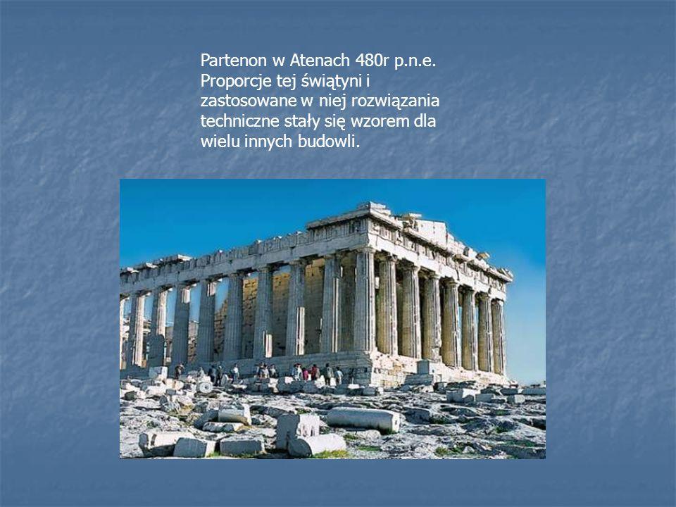Partenon w Atenach 480r p.n.e. Proporcje tej świątyni i zastosowane w niej rozwiązania techniczne stały się wzorem dla wielu innych budowli.