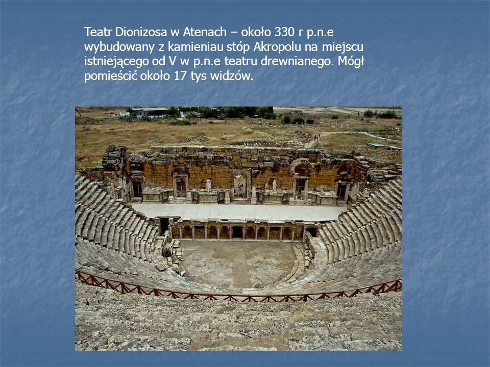 Teatr Dionizosa w Atenach – około 330 r p.n.e wybudowany z kamieniau stóp Akropolu na miejscu istniejącego od V w p.n.e teatru drewnianego. Mógł pomie