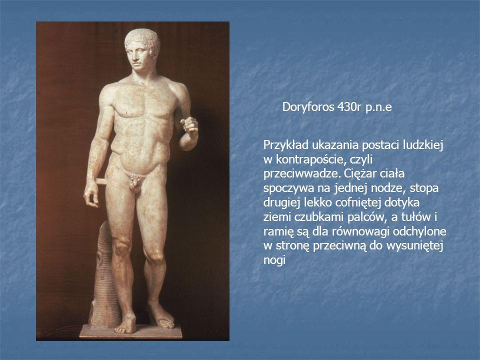 Doryforos 430r p.n.e Przykład ukazania postaci ludzkiej w kontrapoście, czyli przeciwwadze. Ciężar ciała spoczywa na jednej nodze, stopa drugiej lekko