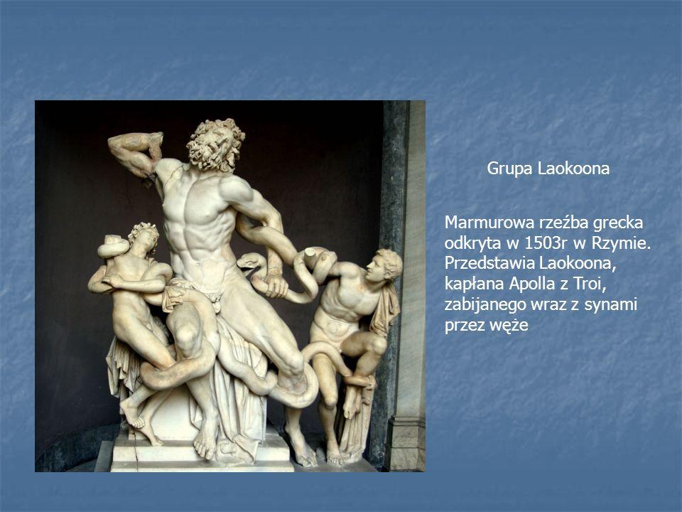 Grupa Laokoona Marmurowa rzeźba grecka odkryta w 1503r w Rzymie. Przedstawia Laokoona, kapłana Apolla z Troi, zabijanego wraz z synami przez węże