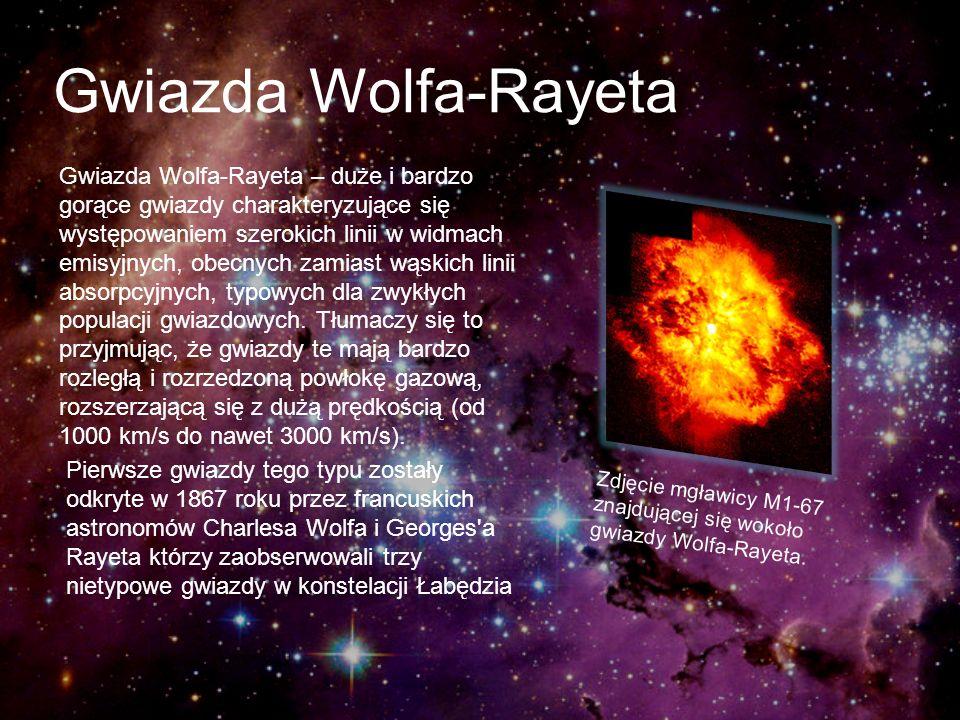 Gwiazda Wolfa-Rayeta Gwiazda Wolfa-Rayeta – duże i bardzo gorące gwiazdy charakteryzujące się występowaniem szerokich linii w widmach emisyjnych, obec
