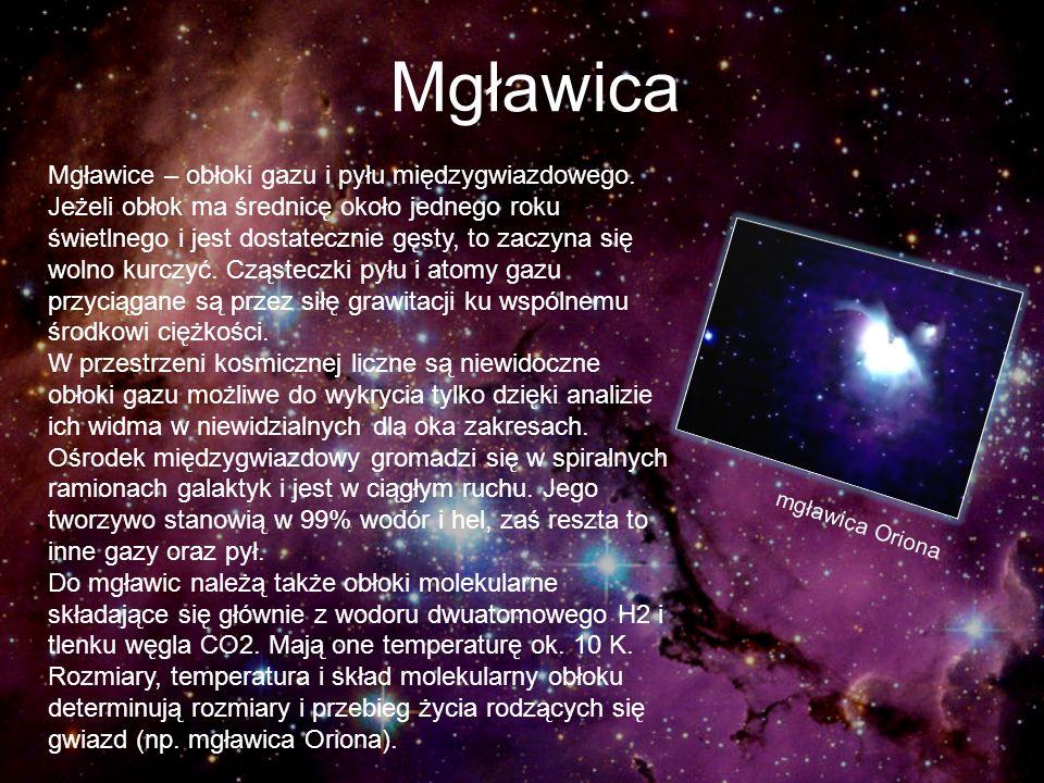 Mgławica Mgławice – obłoki gazu i pyłu międzygwiazdowego. Jeżeli obłok ma średnicę około jednego roku świetlnego i jest dostatecznie gęsty, to zaczyna