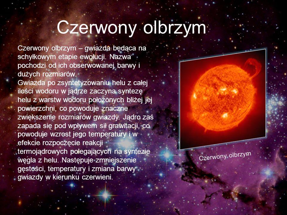 Czerwony olbrzym Czerwony olbrzym – gwiazda będąca na schyłkowym etapie ewolucji. Nazwa pochodzi od ich obserwowanej barwy i dużych rozmiarów. Gwiazda