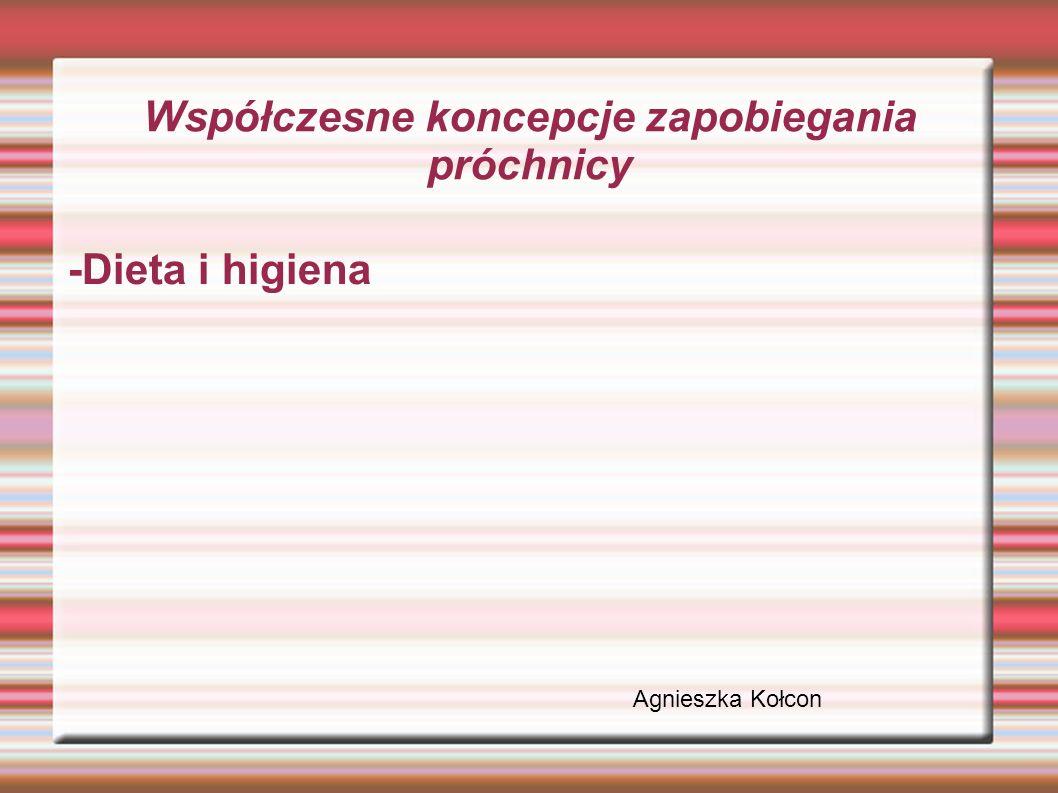Współczesne koncepcje zapobiegania próchnicy -Dieta i higiena Agnieszka Kołcon