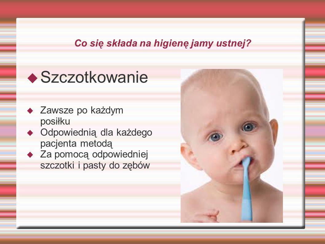 Co się składa na higienę jamy ustnej? Szczotkowanie Zawsze po każdym posiłku Odpowiednią dla każdego pacjenta metodą Za pomocą odpowiedniej szczotki i