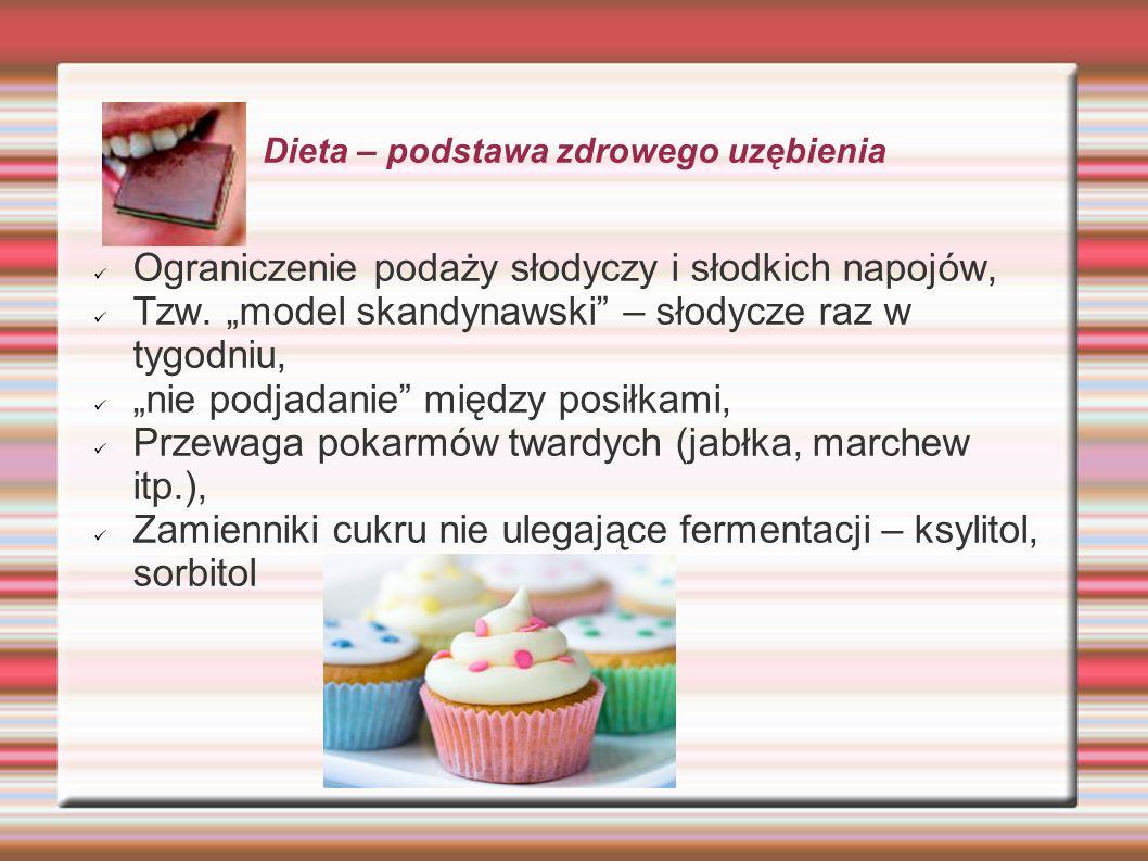 Dieta – podstawa zdrowego uzębienia Ograniczenie podaży słodyczy i słodkich napojów, Tzw. model skandynawski – słodycze raz w tygodniu, nie podjadanie