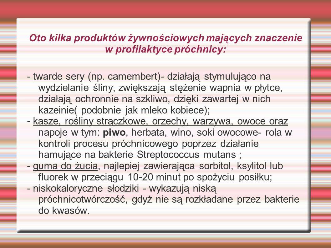 Oto kilka produktów żywnościowych mających znaczenie w profilaktyce próchnicy: - twarde sery (np. camembert)- działają stymulująco na wydzielanie ślin