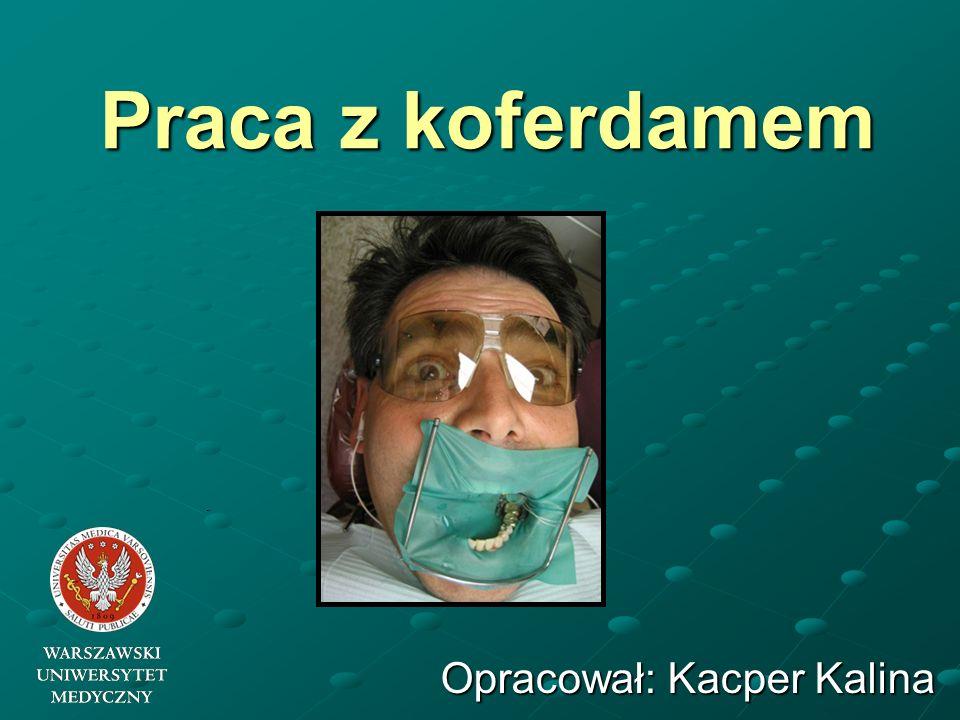 Praca z koferdamem Opracował: Kacper Kalina