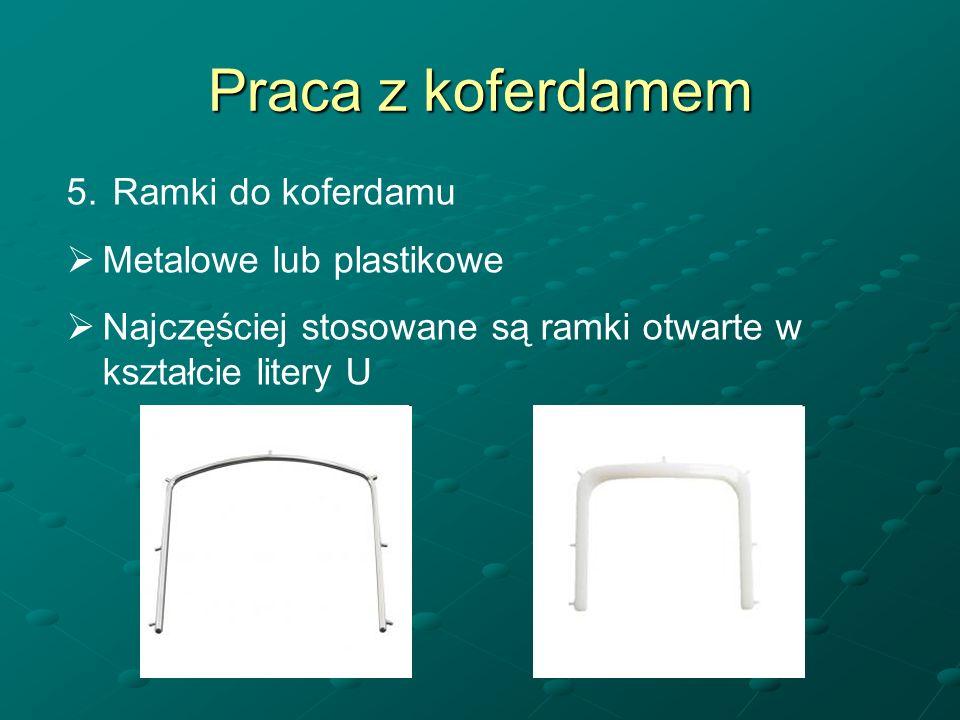 Praca z koferdamem 5. Ramki do koferdamu Metalowe lub plastikowe Najczęściej stosowane są ramki otwarte w kształcie litery U