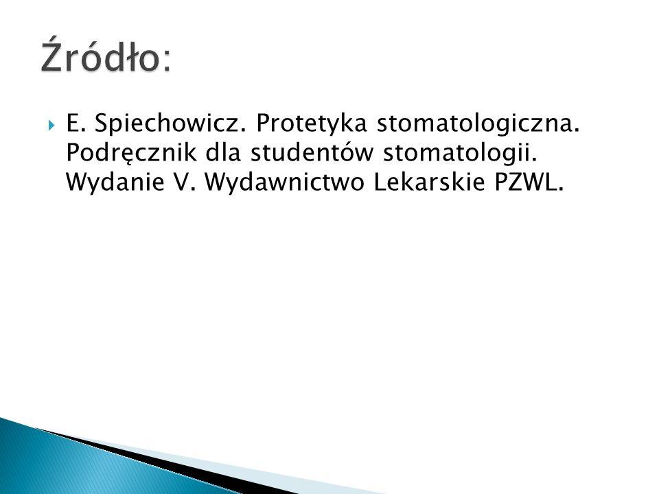 E. Spiechowicz. Protetyka stomatologiczna. Podręcznik dla studentów stomatologii. Wydanie V. Wydawnictwo Lekarskie PZWL.