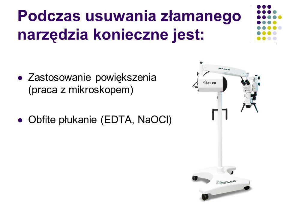 Podczas usuwania złamanego narzędzia konieczne jest: Zastosowanie powiększenia (praca z mikroskopem) Obfite płukanie (EDTA, NaOCl)
