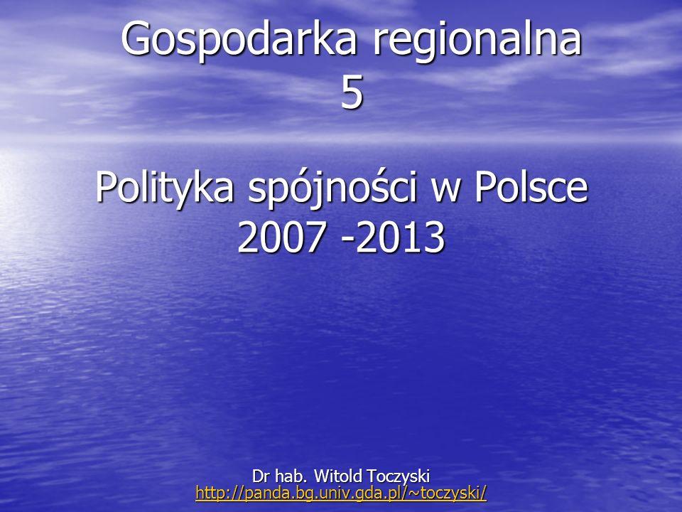 Gospodarka regionalna 5 Dr hab. Witold Toczyski http://panda.bg.univ.gda.pl/~toczyski/ http://panda.bg.univ.gda.pl/~toczyski/ Polityka spójności w Pol