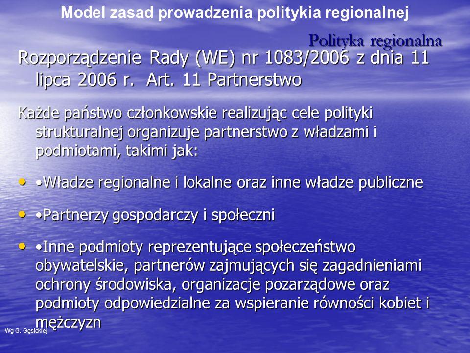 Model zasad prowadzenia politykia regionalnej Polityka regionalna Polityka regionalna Wg G. Gęsickiej Rozporządzenie Rady (WE) nr 1083/2006 z dnia 11