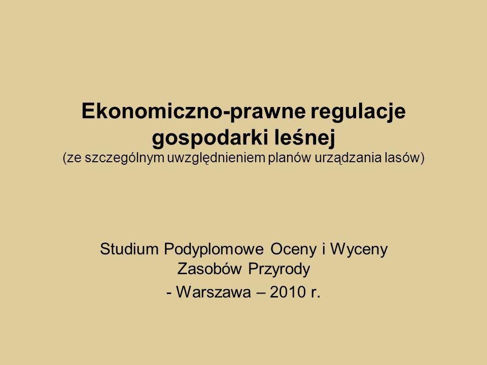 Ekonomiczno-prawne regulacje gospodarki leśnej (ze szczególnym uwzględnieniem planów urządzania lasów) Studium Podyplomowe Oceny i Wyceny Zasobów Przy