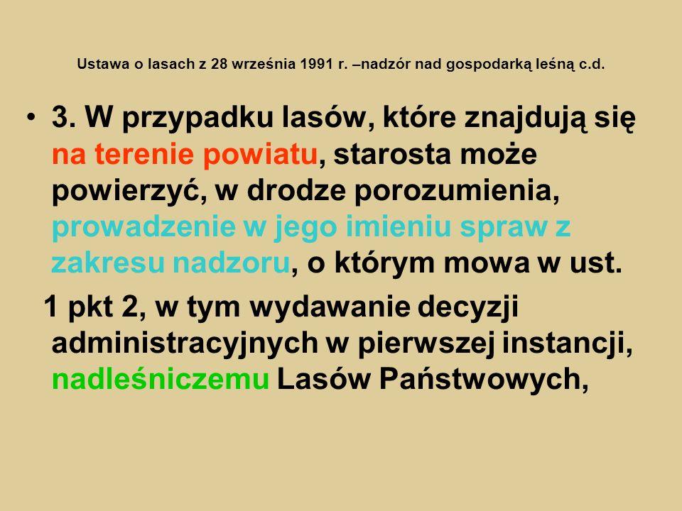 Ustawa o lasach z 28 września 1991 r. –nadzór nad gospodarką leśną c.d. 3. W przypadku lasów, które znajdują się na terenie powiatu, starosta może pow