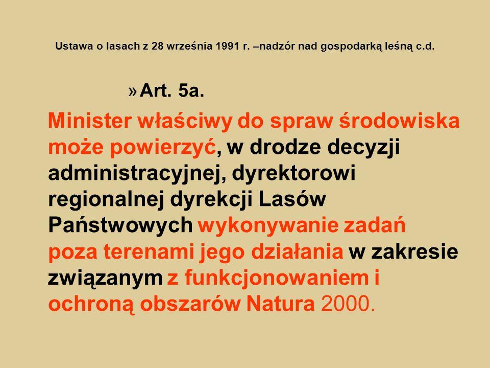 Ustawa o lasach z 28 września 1991 r. –nadzór nad gospodarką leśną c.d. »Art. 5a. Minister właściwy do spraw środowiska może powierzyć, w drodze decyz