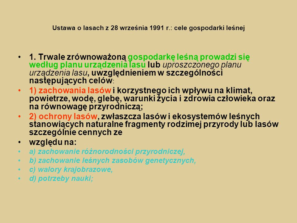 Ustawa o lasach z 28 września 1991 r.: cele gospodarki leśnej 1. Trwale zrównoważoną gospodarkę leśną prowadzi się według planu urządzenia lasu lub up