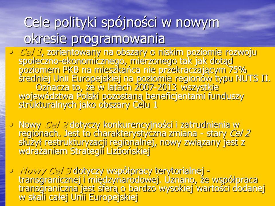 Cele polityki spójności w nowym okresie programowania Cel 1, zorientowany na obszary o niskim poziomie rozwoju społeczno-ekonomicznego, mierzonego tak jak dotąd poziomem PKB na mieszkańca nie przekraczającym 75% średniej Unii Europejskiej na poziomie regionów typu NUTS II.