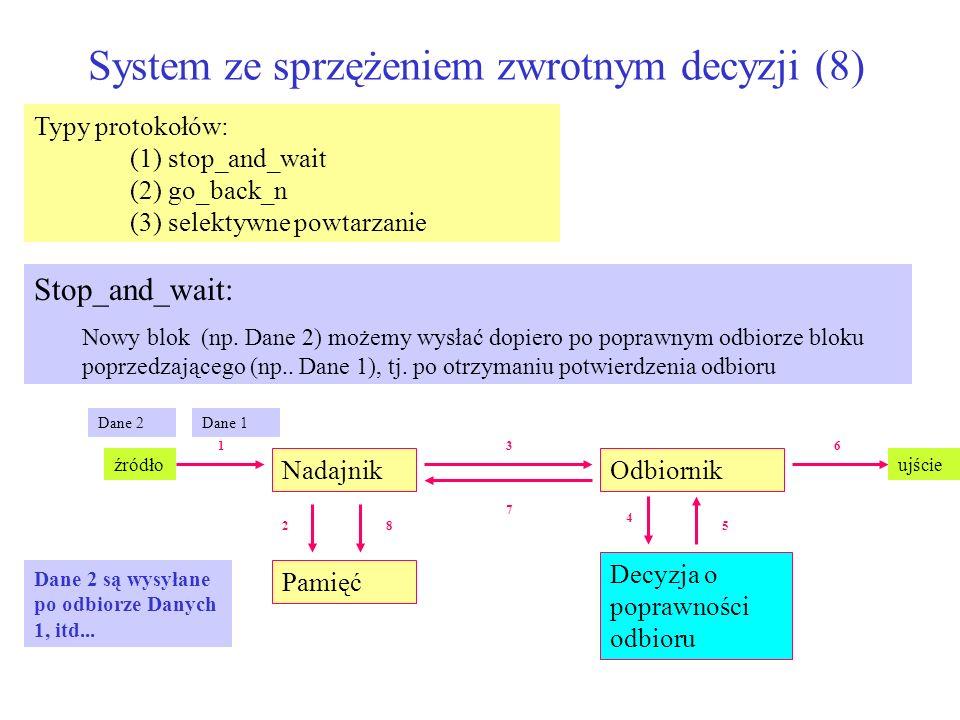 System ze sprzężeniem zwrotnym decyzji (8) Typy protokołów: (1) stop_and_wait (2) go_back_n (3) selektywne powtarzanie Stop_and_wait: Nowy blok (np. D
