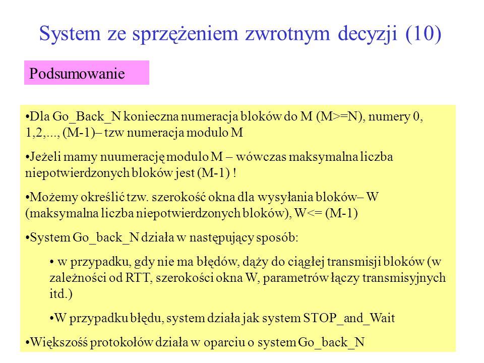 System ze sprzężeniem zwrotnym decyzji (10) Dla Go_Back_N konieczna numeracja bloków do M (M>=N), numery 0, 1,2,..., (M-1)– tzw numeracja modulo M Jeż