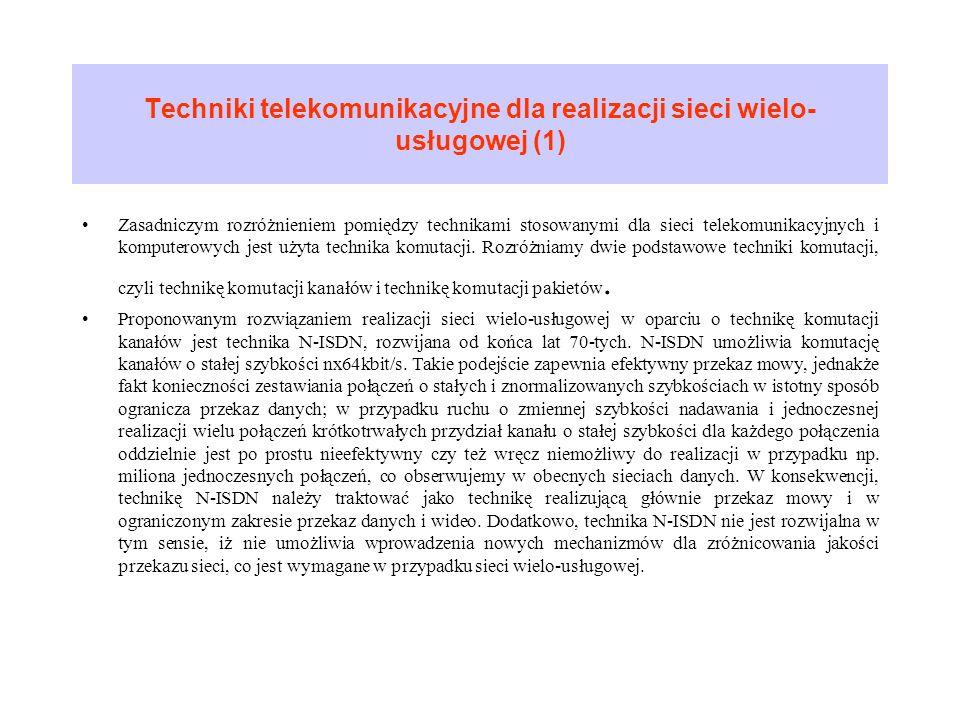 Techniki telekomunikacyjne dla realizacji sieci wielo- usługowej (1) Zasadniczym rozróżnieniem pomiędzy technikami stosowanymi dla sieci telekomunikac