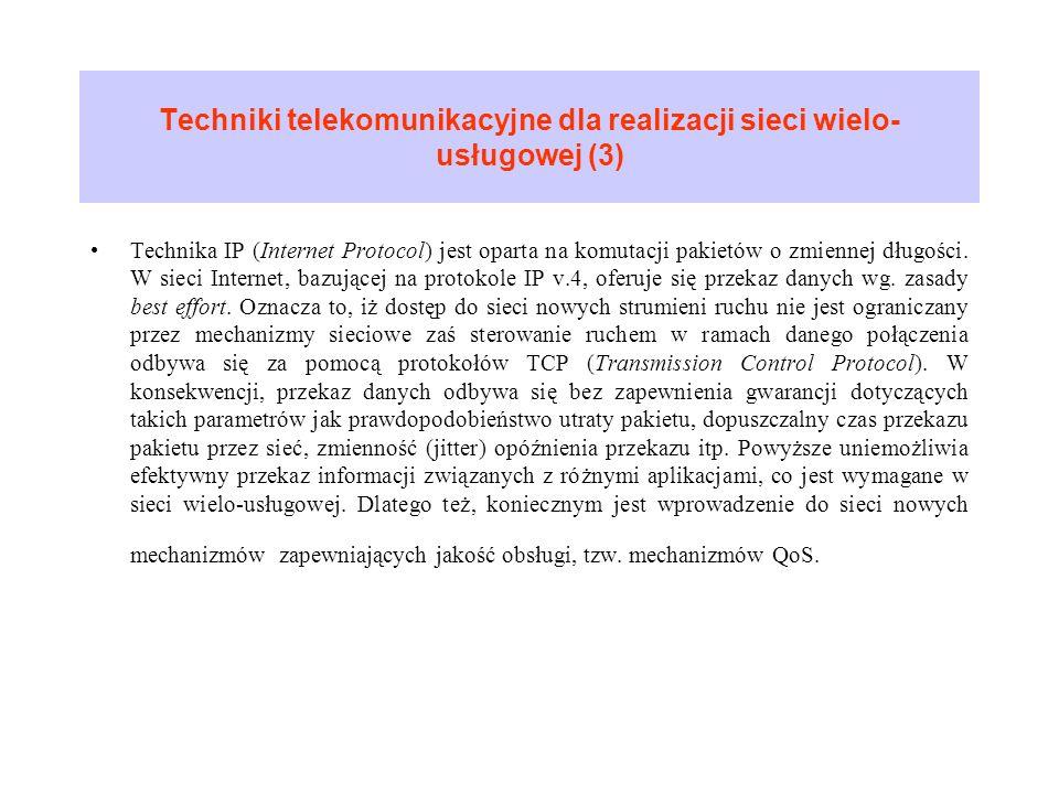 Techniki telekomunikacyjne dla realizacji sieci wielo- usługowej (3) Technika IP (Internet Protocol) jest oparta na komutacji pakietów o zmiennej dług