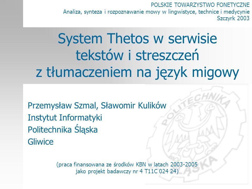 System Thetos w serwisie tekstów i streszczeń z tłumaczeniem na język migowy22 Aplikacja I-Thetos (2) Zasada obsługi: –wybór tekstu źródłowego zawartość strony WWW (z Internet Explorer) wprowadzony z klawiatury –ustawienie parametrów wykonanie streszczania przed tłumaczeniem wybór typu widoku –wykonanie tłumaczenia (połączenie z serwerem) –podgląd wyników –zapisanie wyników